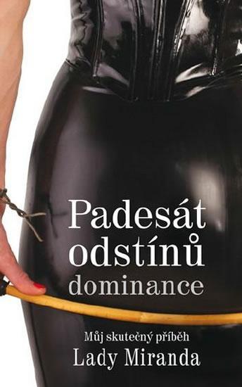 50 odstínů dominance - Můj skutečný příběh Lady Miranda - Miranda Mistress