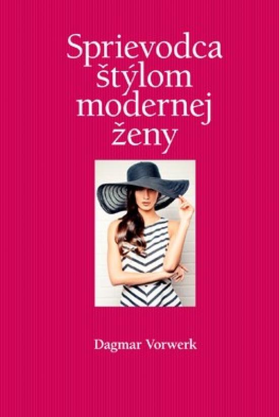 Sprievodca štýlom modernej ženy - Dagmar Vorwerk