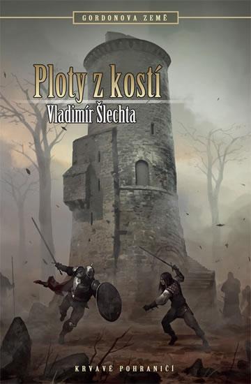 Ploty z kostí - Gordonova země 2 - 2.vydaní - Vladimír Šlechta