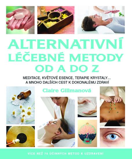 Alternativní léčebné metody od A do Z - Claire Gillmanová
