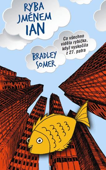 Ryba jménem Ian - Bradley Somer