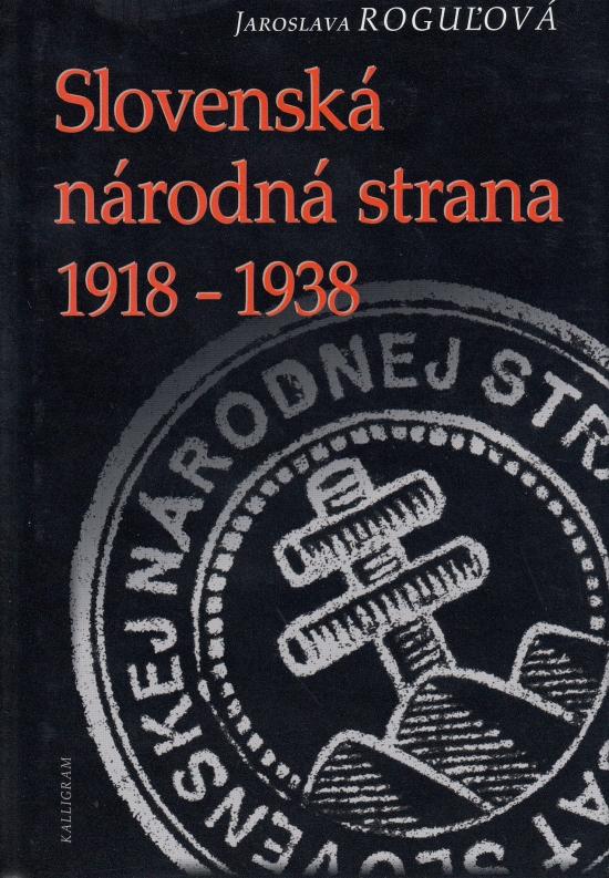 Slovenská národná strana 1918-1938 - Jaroslava Roguľová