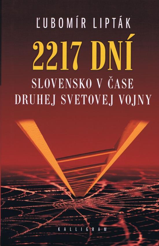 2217 dní- Slovensko v čase druhej svetovej vojny - Ľubomír Lipták