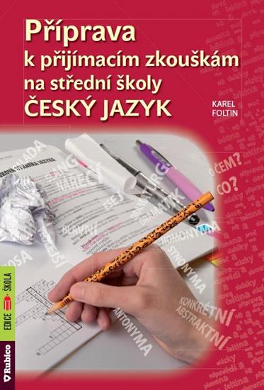 Příprava k přijímacím zkouškám na střední školy - Český jazyk - Karel Foltin