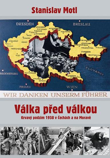 Válka před válkou - Krvavý podzim 1938 v Čechách a na Moravě - Stanislav Motl