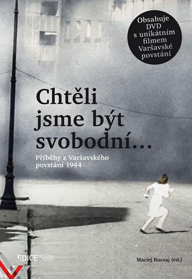Chtěli jsme být svobodní… - Příběhy z Varšavského povstání 1944 + DVD - Maciej Ruczaj