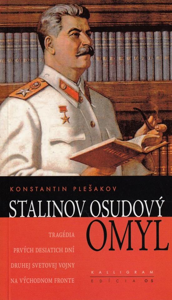 Stalinov osudový omyl (Tragédia prvých desiatich dní druhej svetovej vojny na východnom fronte) - Konstantin Plešakov