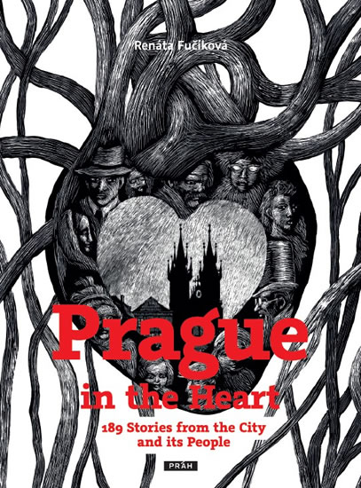 Prague in the Heart - 189 Stories from the City and its People - Renáta Fučíková