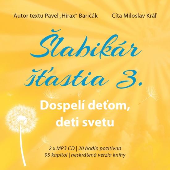 Šlabikár šťastia 3. - Dospelí deťom, deti svetu (audiokniha) - Pavel Hirax Baričák
