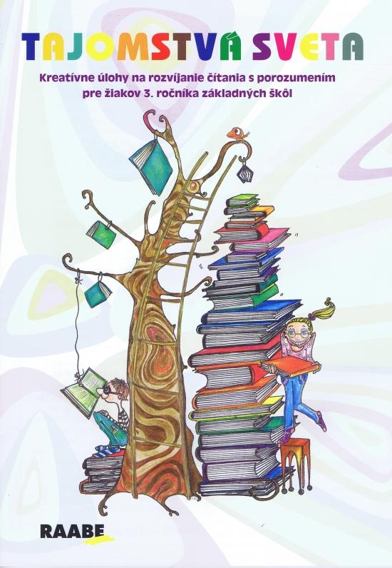Tajomstvá sveta (Pracovný zošit pre 3. ročník základných škôl-Kreatívne úlohy na rozvíjanie čítania s porozumením - Mária Nogová, Eva Ivanová