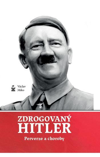 Zdrogovaný Hitler - Perverze a choroby - Václav Miko