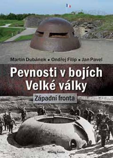 Pevnosti v bojích Velké války - Západní fronta - Martin Dubánek a kolektiv