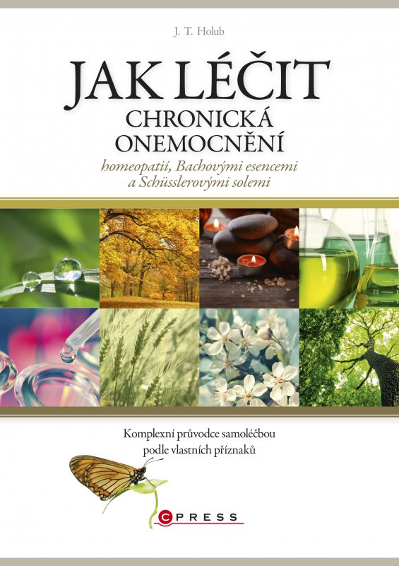 Jak léčit chronická onemocnění homeopatií, Bachovými esencemi a Schüsslerovým - J. T. Holub