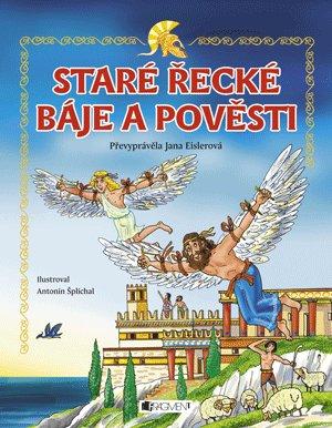 Staré řecké báje a pověsti – pro děti - Jana Eislerová, Antonín Šplíchal