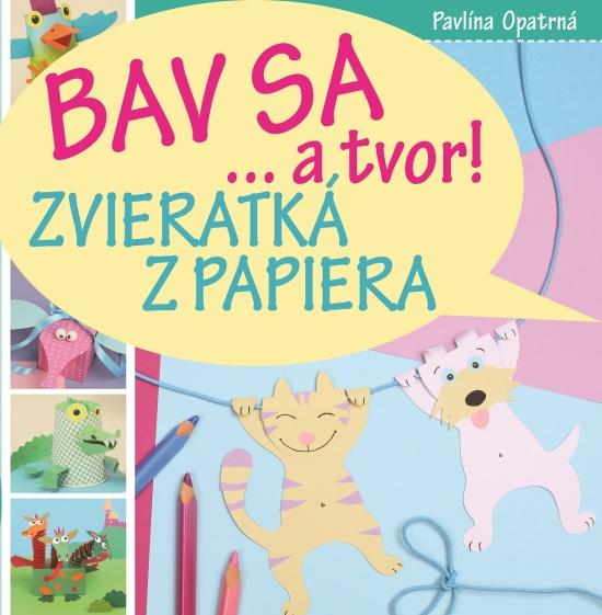 Bav sa… a tvor! Zvieratká z papiera - Pavlína Opatrná