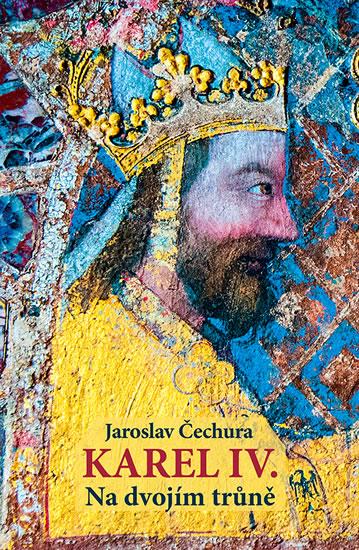Karel IV. - Na dvojím trůně - Jaroslav Čechura