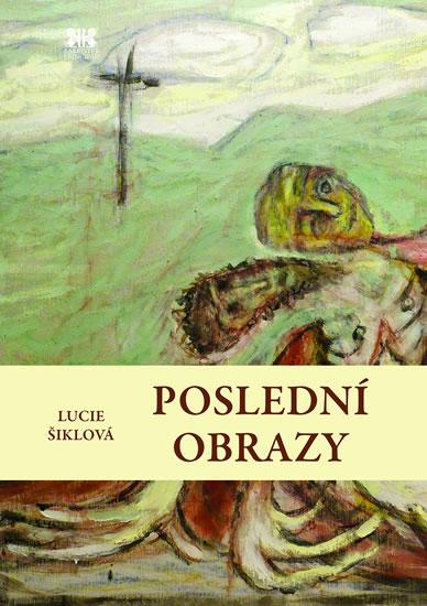 Poslední obrazy - Lucie Šiklová