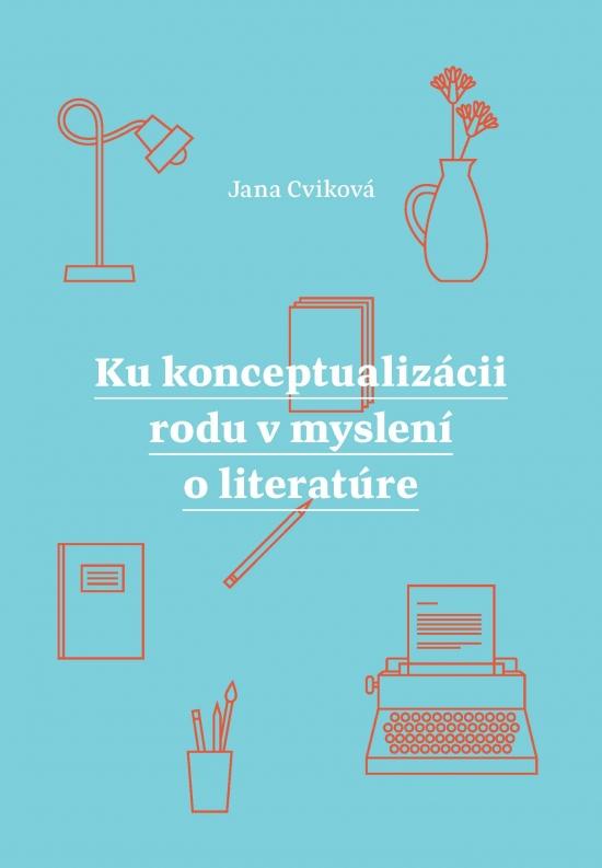 Ku konceptualizácii rodu v myslení o literatúre - Jana Cviková