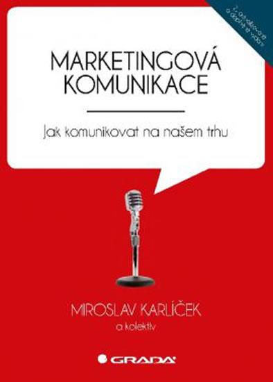 Marketingová komunikace - Jak komunikovat na našem trhu - 2.vydání - Miroslav Karlíček