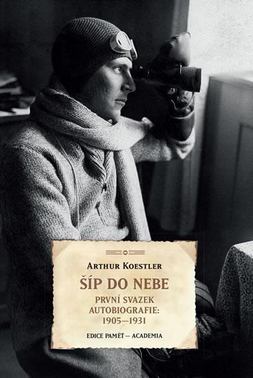 Šíp do nebe - První svazek autobiografie: 1905-1931 - Arthur Koestler