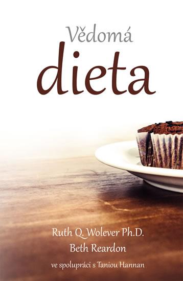 Vědomá dieta - Jak změnit svůj vztah k potravinám pro trvalé udržení váhy a plné zdraví - Ruth Q. Wolever, Beth Reardon
