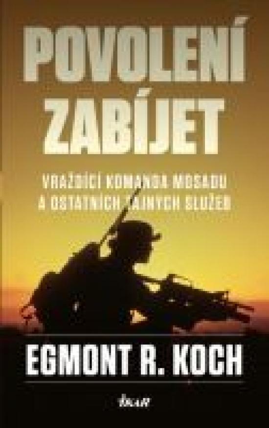 Povolení zabíjet - Vraždící komanda Mosadu a ostatních tajných služeb - Egmont R. Koch