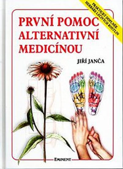 První pomoc alternativní medicínou - Praktický doplněk Herbáře léčivých rostlin