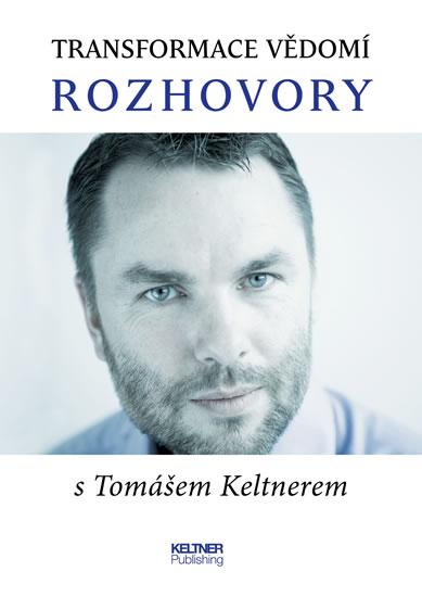 Transformace vědomí - Rozhovory s Tomášem Keltnerem - 2.vydání
