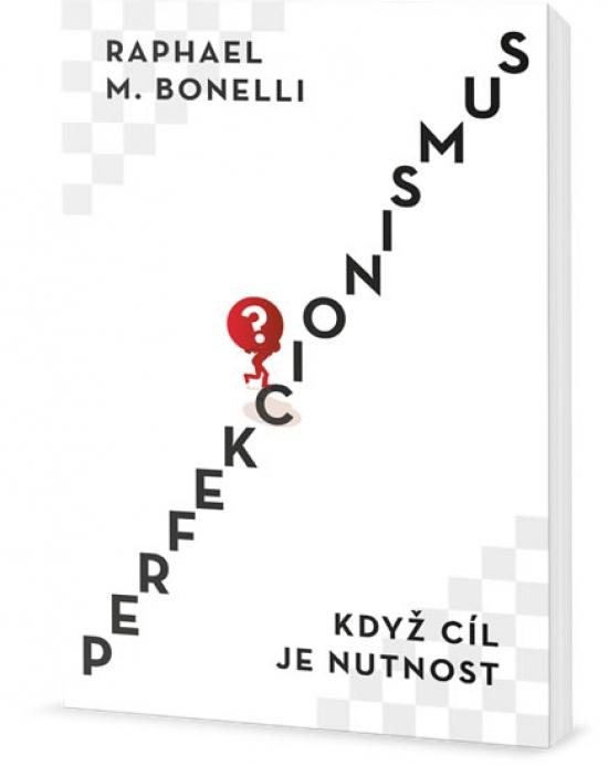Perfekcionismus - Když cíl je nutnost - Raphael M. Bonelli