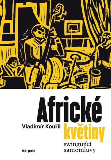 Africké květiny - Swingující samomluvy - Vladimír Kouřil