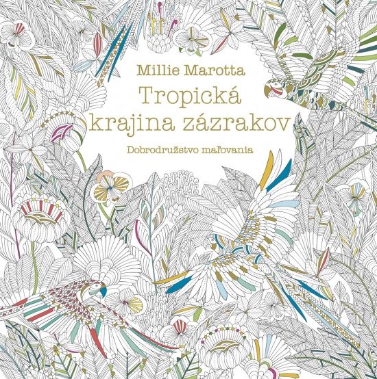 Tropická krajina zázrakov - Millie Marotta