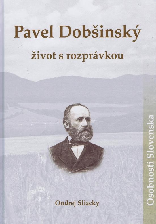 Pavel Dobšínský- život s rozprávkou - Ondrej Sliacky