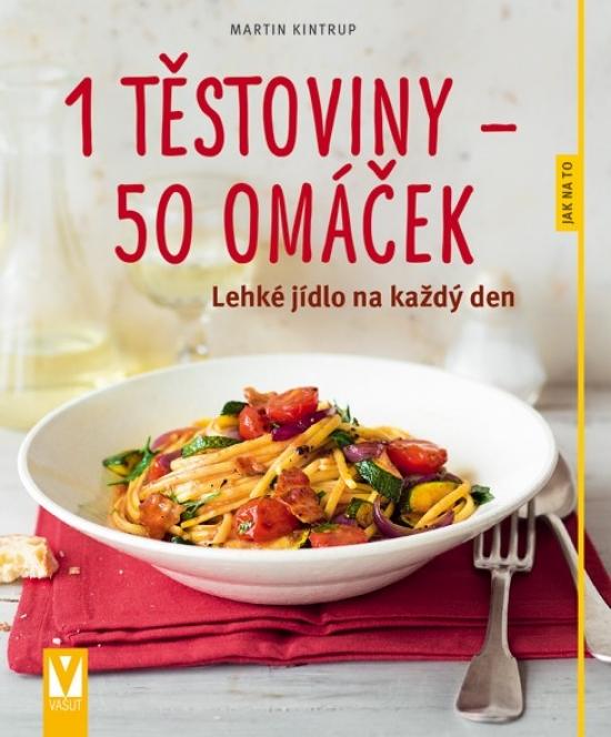 1 těstoviny–50 omáček – lehké jídlo na každý den