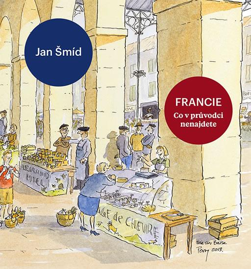Francie - Co v průvodci nenajdete - Jan Šmíd