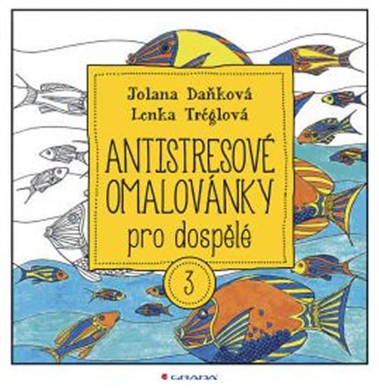 Antistresové omalovánky pro dospělé 3 - Jolana Daňková, Lenka Tréglová