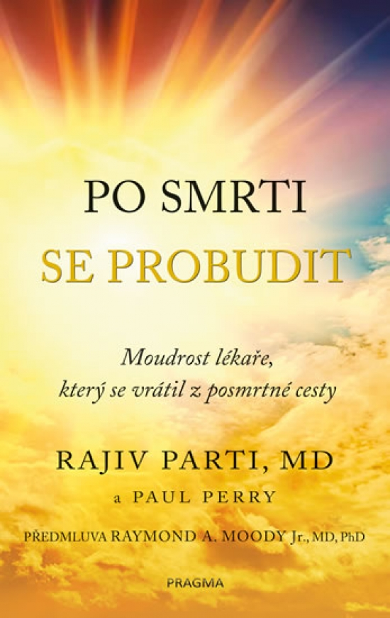 Po smrti se probudit - Moudrost lékaře, který se vrátil z posmrtné cesty - Radživ Parti a Paul Perry