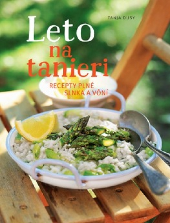 Leto na tanieri. Recepty plné slnka a vôní - Tanja Dusyová
