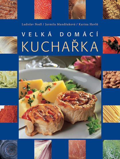 Velká domácí kuchařka - 4.vydání - Havlů Nodl,Mandžuková,