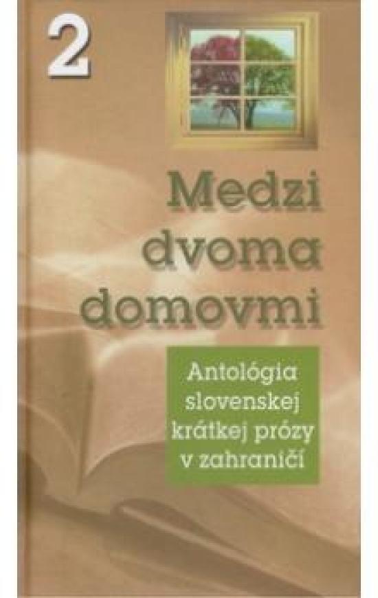 Medzi dvoma domovmi 2 Antológia slovenskej krátkej prózy v zahraničí