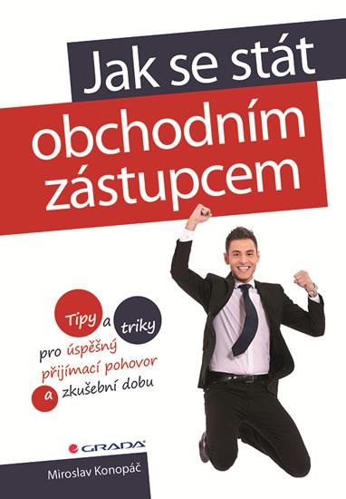 Jak se stát obchodním zástupcem - Tipy a triky pro úspěšný přijímací pohovor a zkušební dobu - Miroslav Konopáč