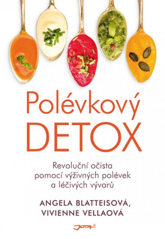 Polévkový detox - Revoluční očista pomocí výživných polévek a léčivých vývarů - Angela Blatteis, Vivienne Vella