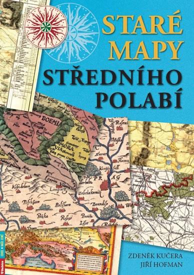 Staré mapy středního Polabí - Zdeněk Kučera, Jiří Hofman