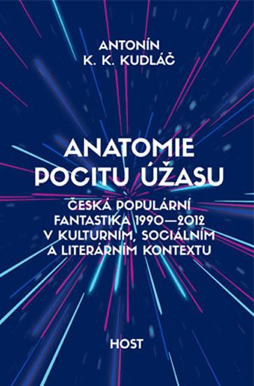 Anatomie pocitu úžasu - Česká populární fantastika 1990-2012 v kontextu kulturním, sociálním a literárním - Antonín K. K. Kudláč