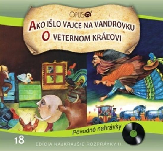CD Najkrajšie rozprávky 18 - Ako išlo vajce na vandrovku, O veternom kráľovi