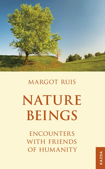 Nature Beings - Encounters with Friends of Humanity - Margot Ruis