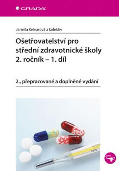 Ošetřovatelství pro střední zdravotnické školy 2. ročník - 1. díl - 2.vydání - Jarmila Kelnarová a kolektiv