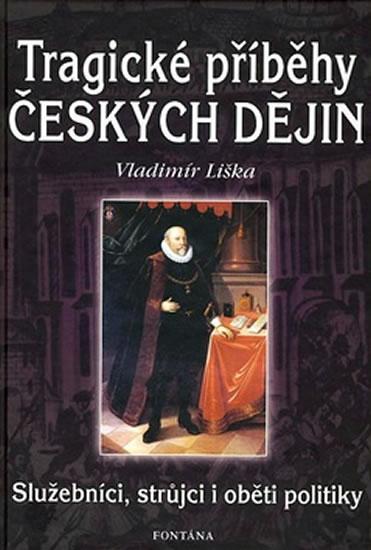 Tragické příběhy českých dějin - Služebníci, strůjci i oběti politiky - Vladimír Liška