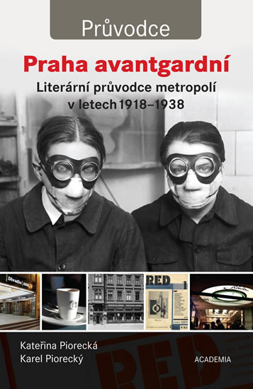 Praha avantgardní - Literární průvodce městem v letech 1918–1938 - Kateřina Piorecká, Karel Piorecký