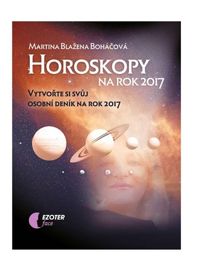 Horoskopy na rok 2017 - Vytvořte si svůj osobní deník na rok 2017 - Martina Blažena Boháčová