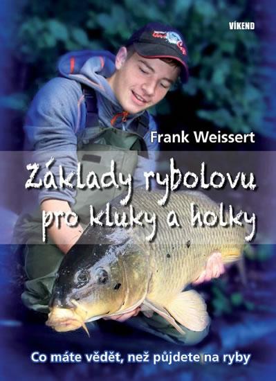 Základy rybolovu pro kluky a holky - Co máte vědět, než půjdete na ryby - Frank Weissert